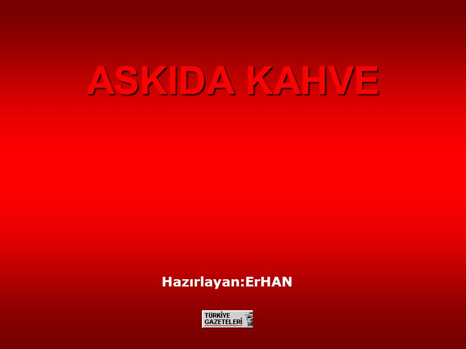 ASKIDA KAHVE Hazırlayan:ErHAN
