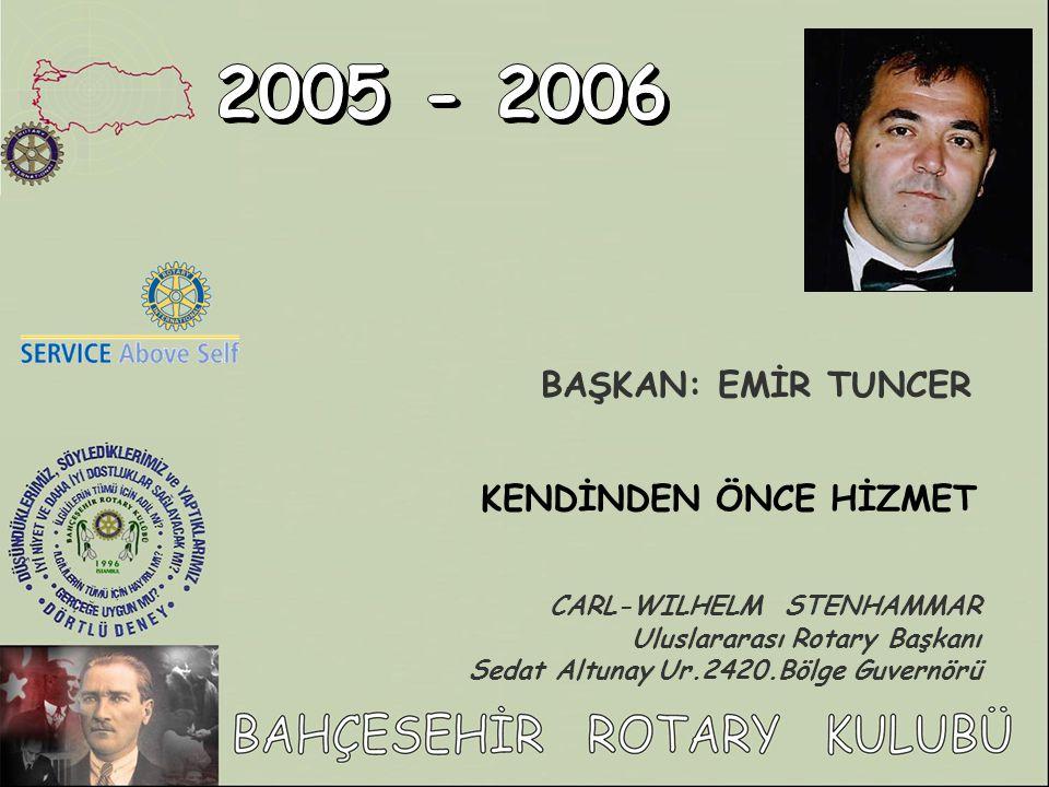 2005 - 2006 BAŞKAN: EMİR TUNCER KENDİNDEN ÖNCE HİZMET
