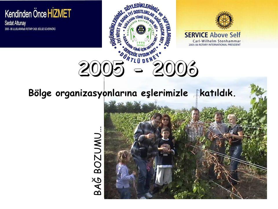 2005 - 2006 Bölge organizasyonlarına eşlerimizle katıldık. BAĞ BOZUMU…