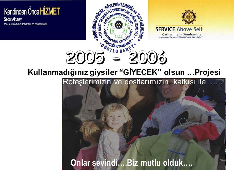 2005 - 2006 Onlar sevindi….Biz mutlu olduk….