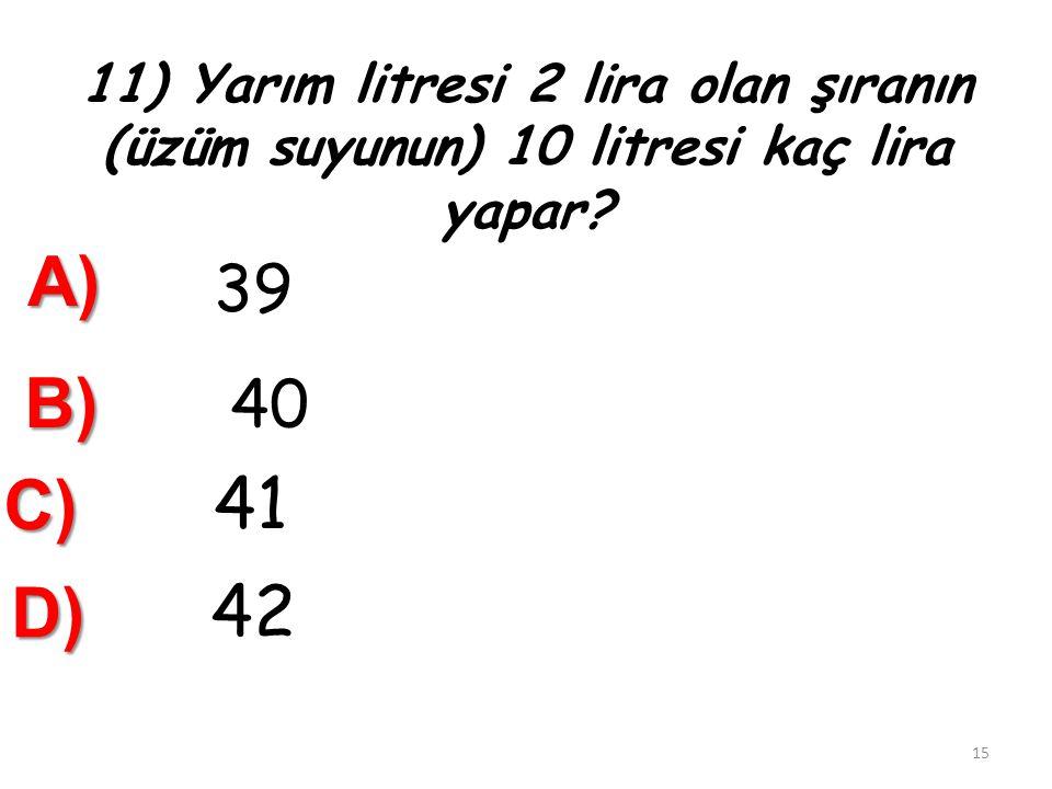 11) Yarım litresi 2 lira olan şıranın (üzüm suyunun) 10 litresi kaç lira yapar