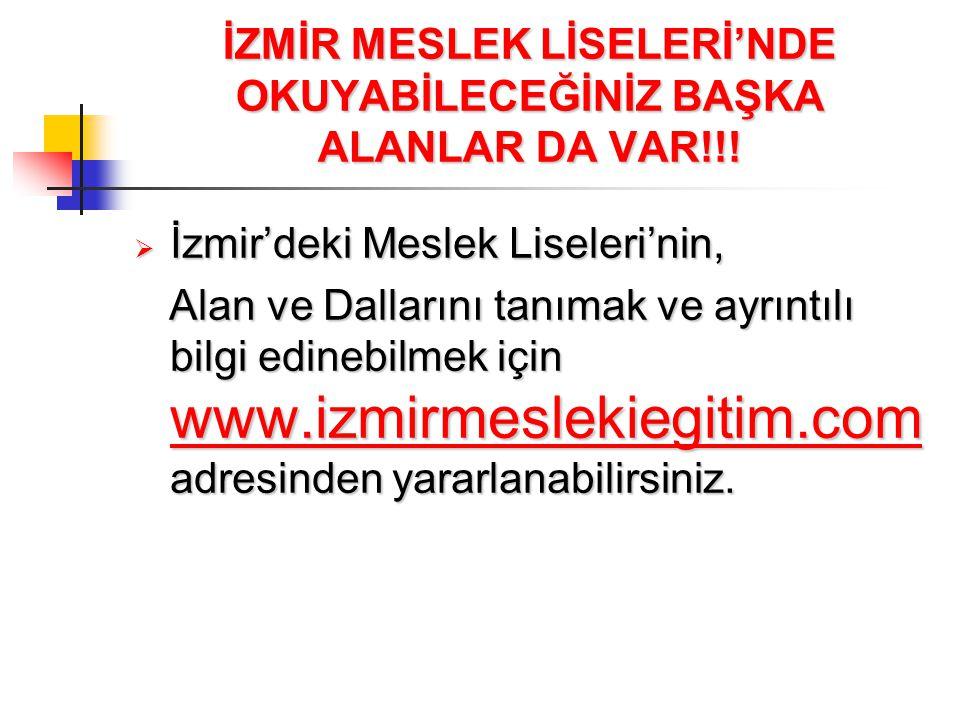 İZMİR MESLEK LİSELERİ'NDE OKUYABİLECEĞİNİZ BAŞKA ALANLAR DA VAR!!!