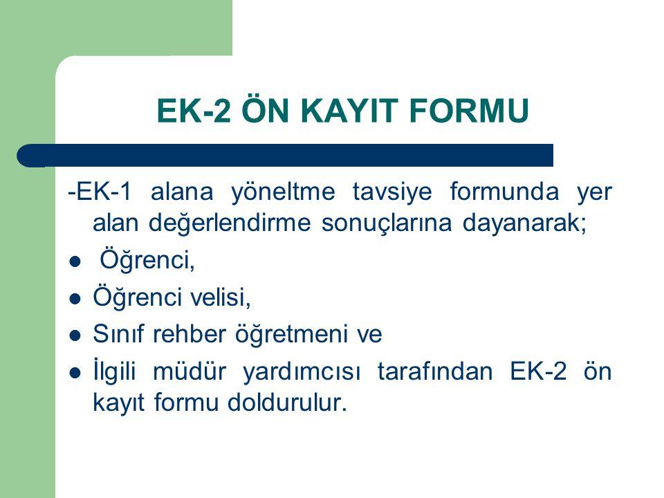 EK-2 ÖN KAYIT FORMU -EK-1 alana yöneltme tavsiye formunda yer alan değerlendirme sonuçlarına dayanarak;