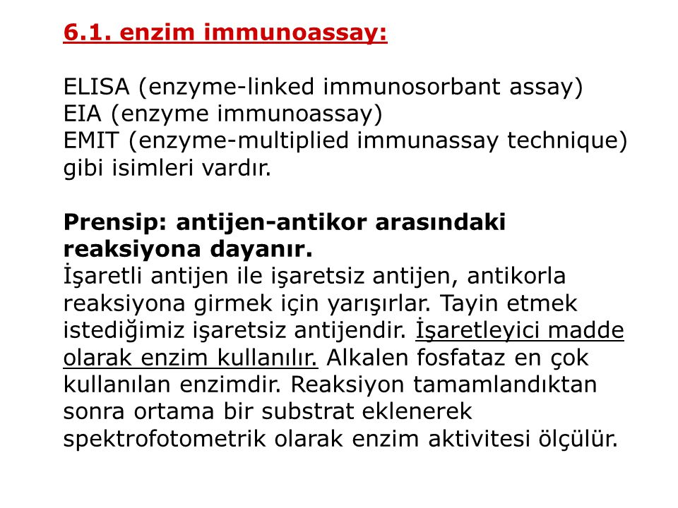 6.1. enzim immunoassay: ELISA (enzyme-linked immunosorbant assay) EIA (enzyme immunoassay) EMIT (enzyme-multiplied immunassay technique)