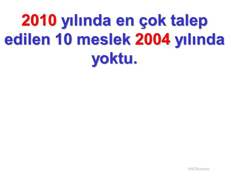 2010 yılında en çok talep edilen 10 meslek 2004 yılında yoktu.