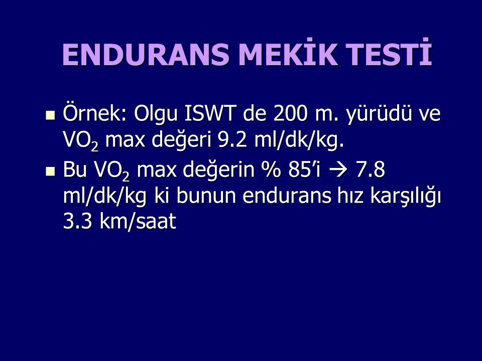 ENDURANS MEKİK TESTİ Örnek: Olgu ISWT de 200 m. yürüdü ve VO2 max değeri 9.2 ml/dk/kg.