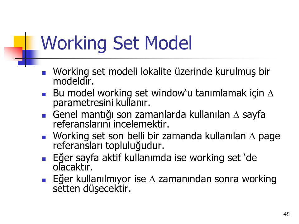 Working Set Model Working set modeli lokalite üzerinde kurulmuş bir modeldir.