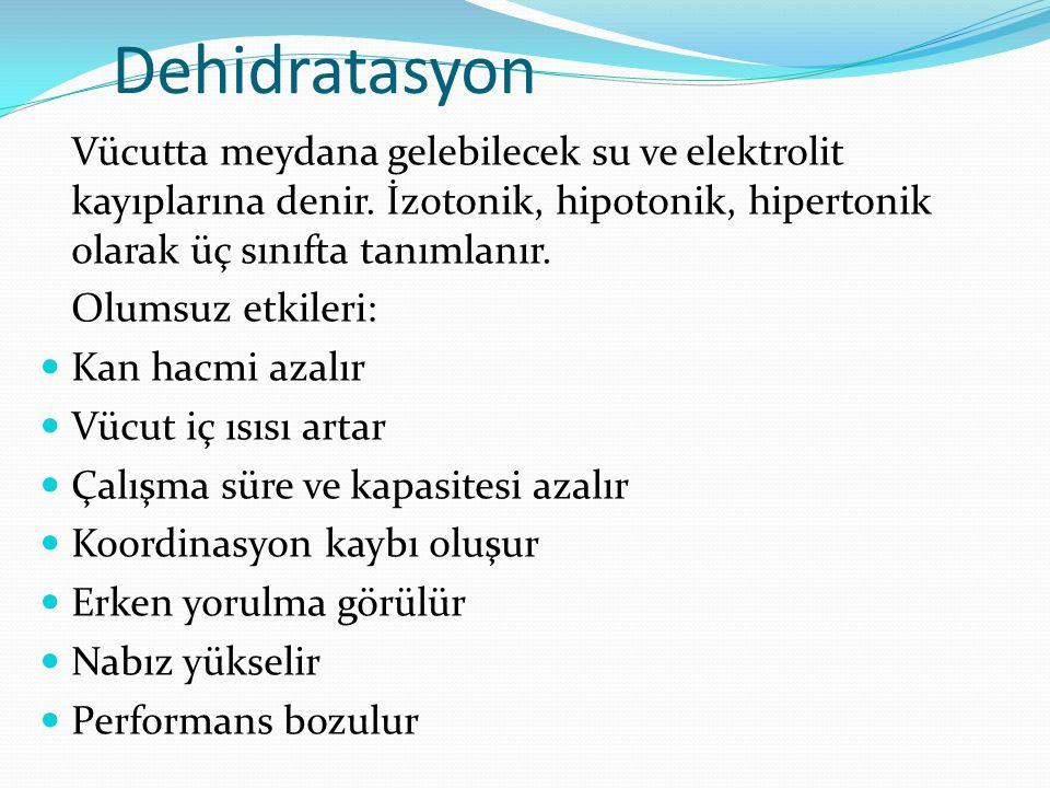 Dehidratasyon Vücutta meydana gelebilecek su ve elektrolit kayıplarına denir. İzotonik, hipotonik, hipertonik olarak üç sınıfta tanımlanır.