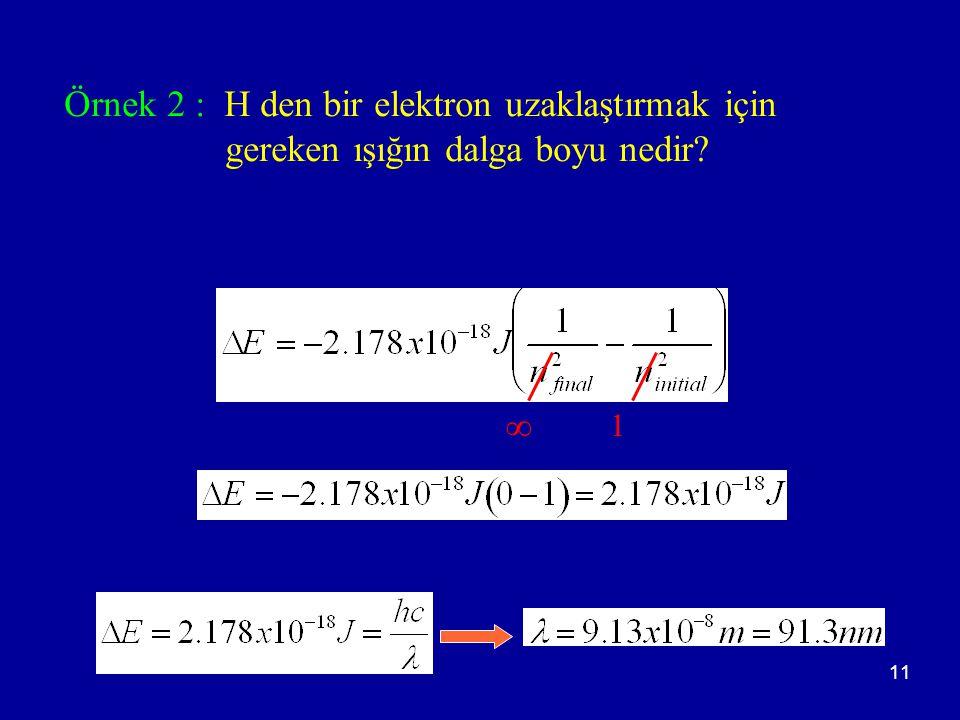 Örnek 2 : H den bir elektron uzaklaştırmak için