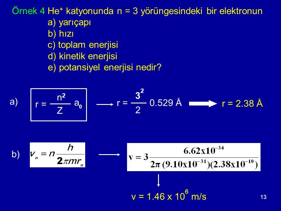 Örnek 4 He+ katyonunda n = 3 yörüngesindeki bir elektronun