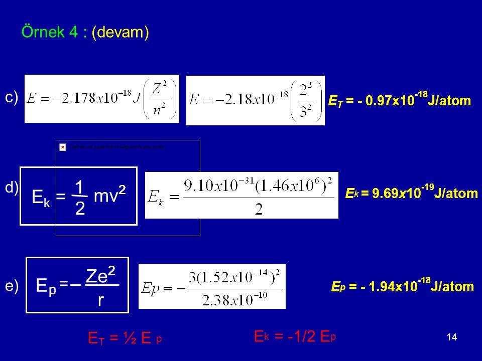 1 Ek = mv2 2 Ze2 E r Örnek 4 : (devam) c) d) = e) Ek = -1/2 Ep