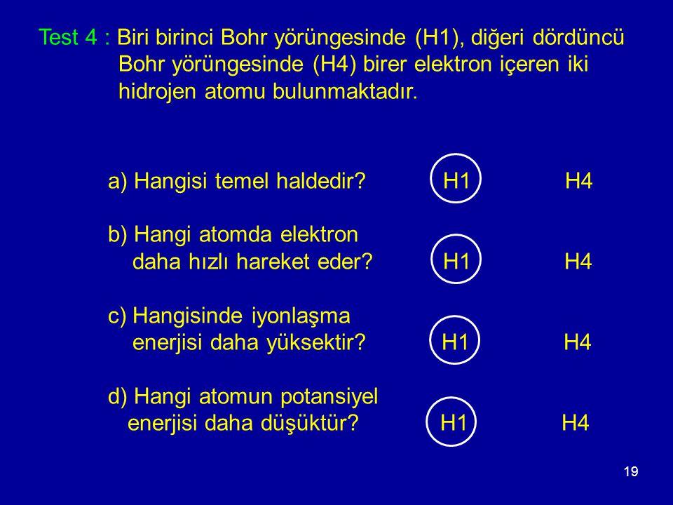 Test 4 : Biri birinci Bohr yörüngesinde (H1), diğeri dördüncü