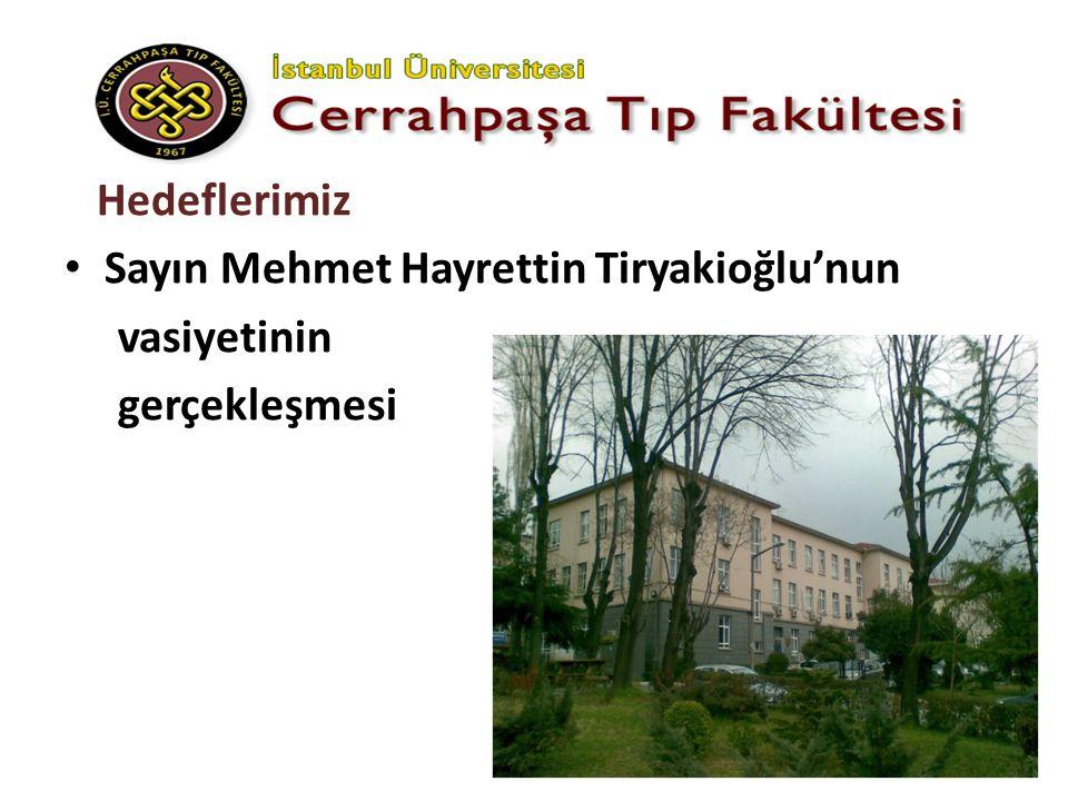 Hedeflerimiz Sayın Mehmet Hayrettin Tiryakioğlu'nun vasiyetinin gerçekleşmesi