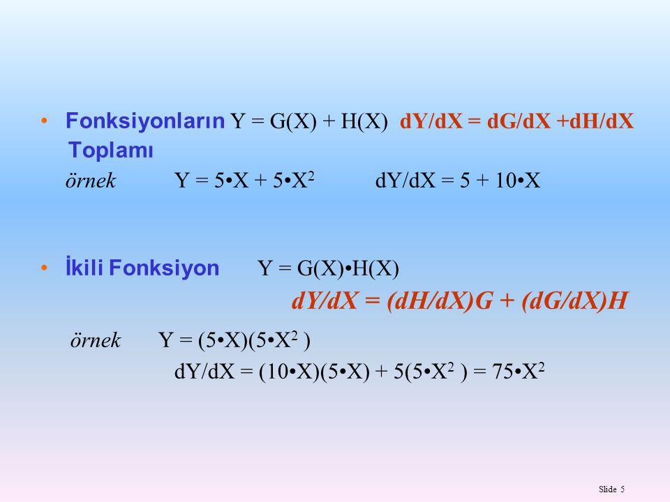 örnek Y = (5•X)(5•X2 ) dY/dX = (dH/dX)G + (dG/dX)H