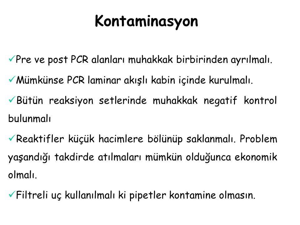 Kontaminasyon Pre ve post PCR alanları muhakkak birbirinden ayrılmalı.