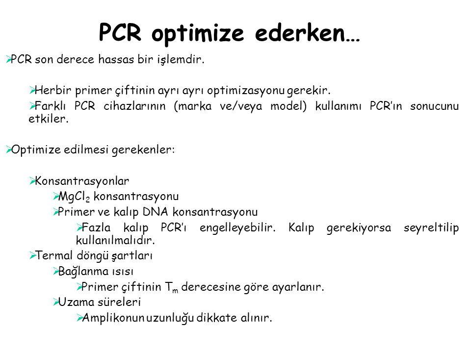 PCR optimize ederken… PCR son derece hassas bir işlemdir.