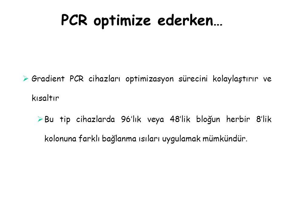 PCR optimize ederken… Gradient PCR cihazları optimizasyon sürecini kolaylaştırır ve kısaltır.