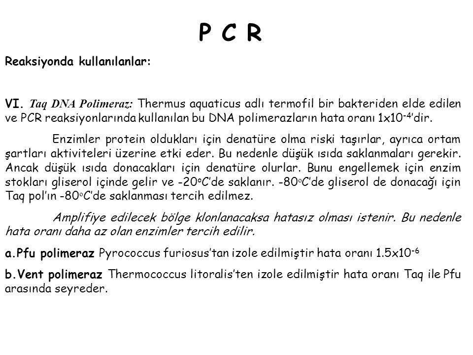 P C R Reaksiyonda kullanılanlar: