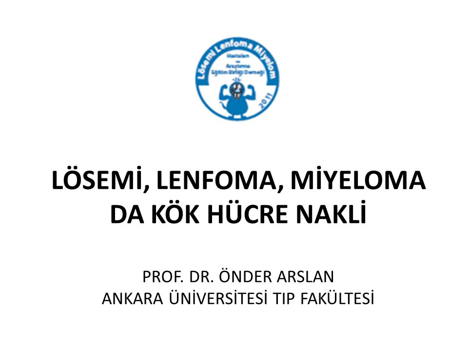LÖSEMİ, LENFOMA, MİYELOMA DA KÖK HÜCRE NAKLİ PROF. DR