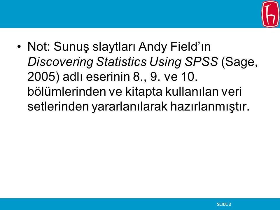Not: Sunuş slaytları Andy Field'ın Discovering Statistics Using SPSS (Sage, 2005) adlı eserinin 8., 9.