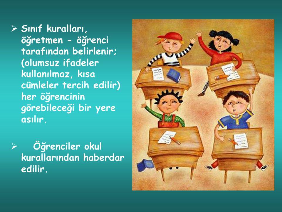 Sınıf kuralları, öğretmen - öğrenci tarafından belirlenir; (olumsuz ifadeler kullanılmaz, kısa cümleler tercih edilir) her öğrencinin görebileceği bir yere asılır.