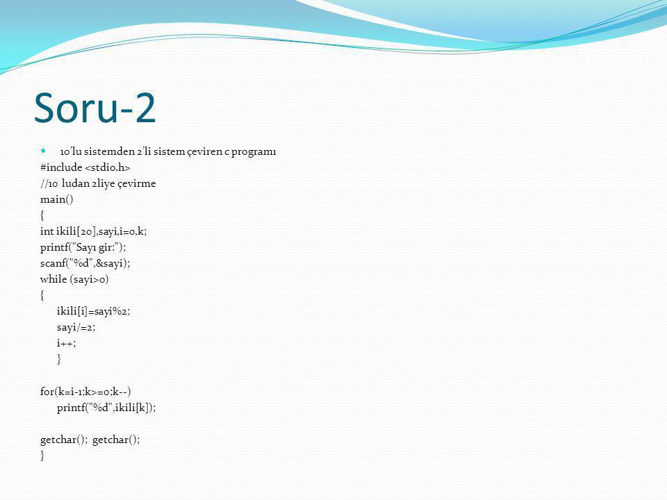 Soru-2 10'lu sistemden 2'li sistem çeviren c programı