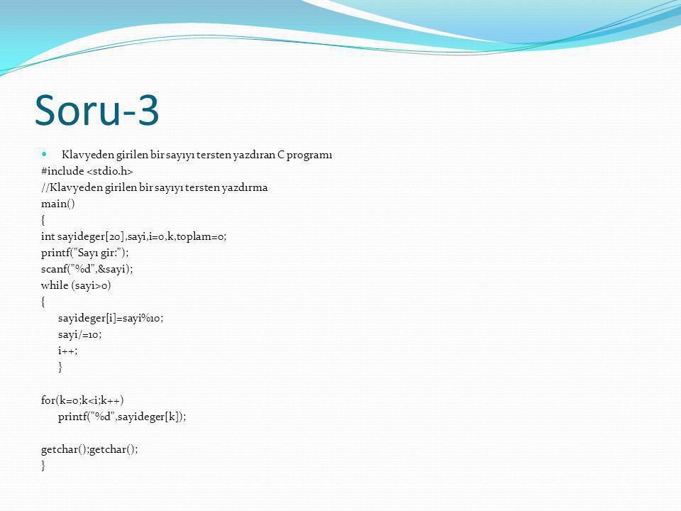 Soru-3 Klavyeden girilen bir sayıyı tersten yazdıran C programı