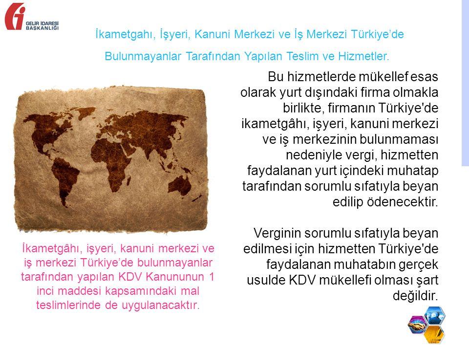 İkametgahı, İşyeri, Kanuni Merkezi ve İş Merkezi Türkiye'de Bulunmayanlar Tarafından Yapılan Teslim ve Hizmetler.
