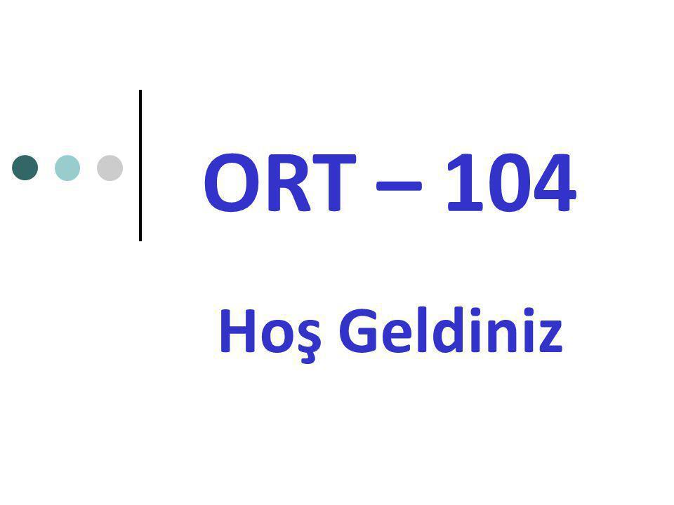 ORT – 104 Hoş Geldiniz
