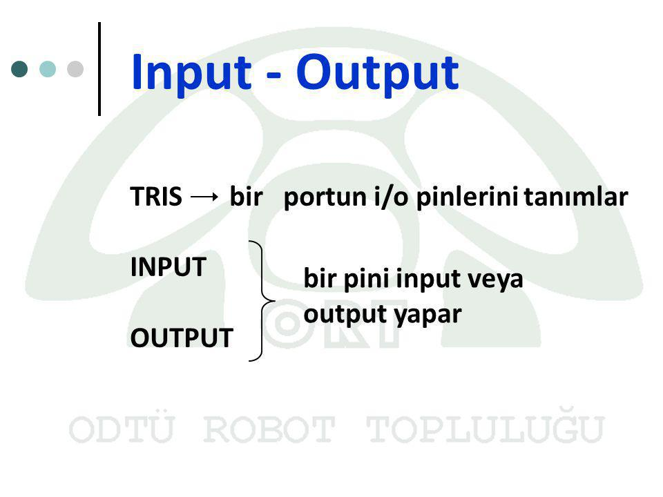 Input - Output TRIS bir portun i/o pinlerini tanımlar INPUT OUTPUT
