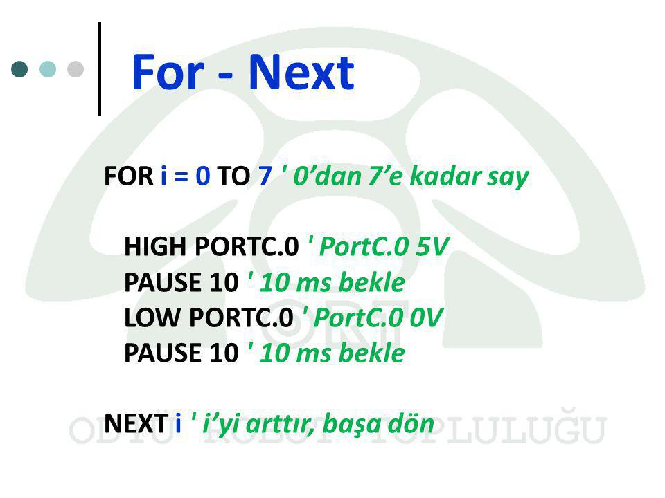 For - Next FOR i = 0 TO 7 0'dan 7'e kadar say