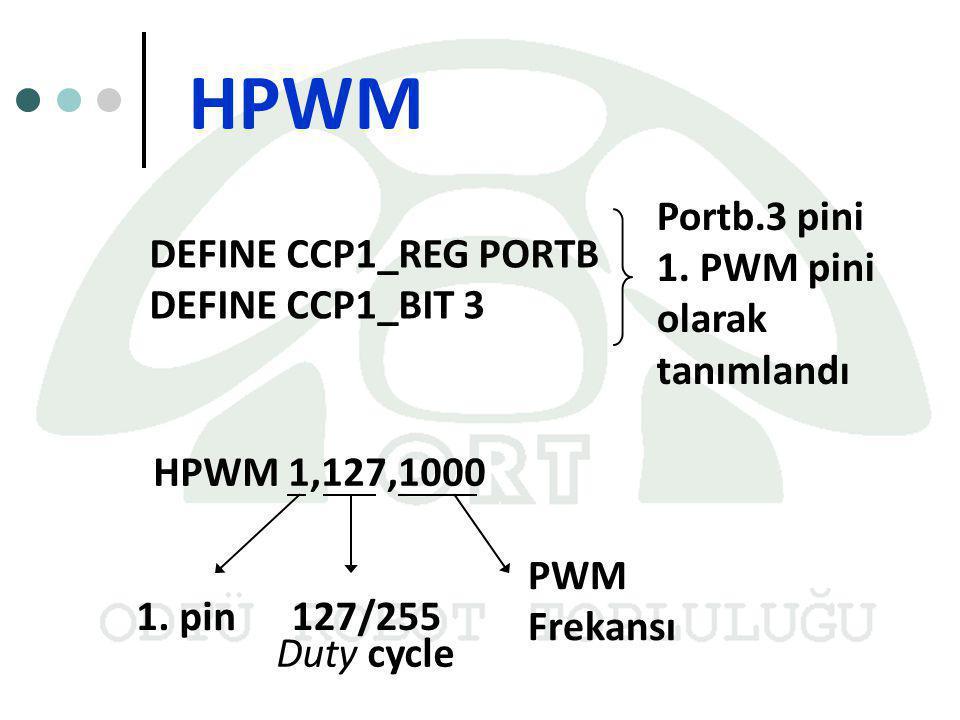 HPWM Portb.3 pini 1. PWM pini olarak tanımlandı DEFINE CCP1_REG PORTB