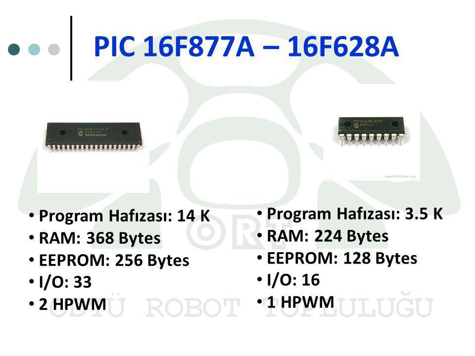 PIC 16F877A – 16F628A Program Hafızası: 3.5 K Program Hafızası: 14 K