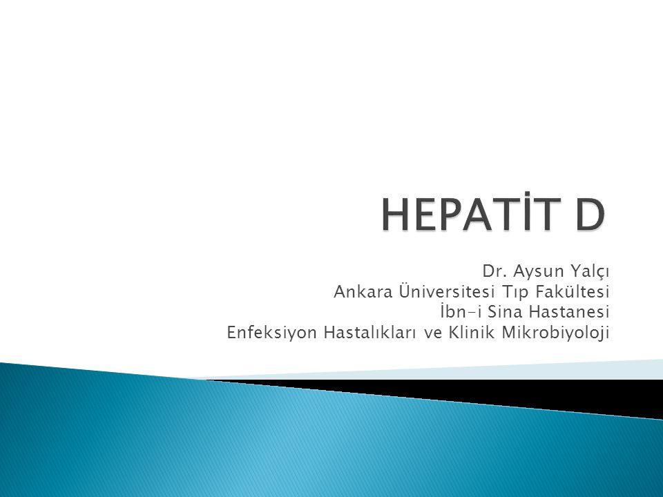 HEPATİT D Dr. Aysun Yalçı Ankara Üniversitesi Tıp Fakültesi