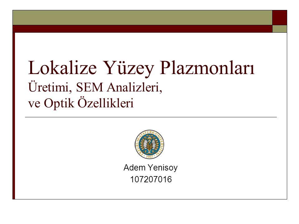 Lokalize Yüzey Plazmonları Üretimi, SEM Analizleri, ve Optik Özellikleri
