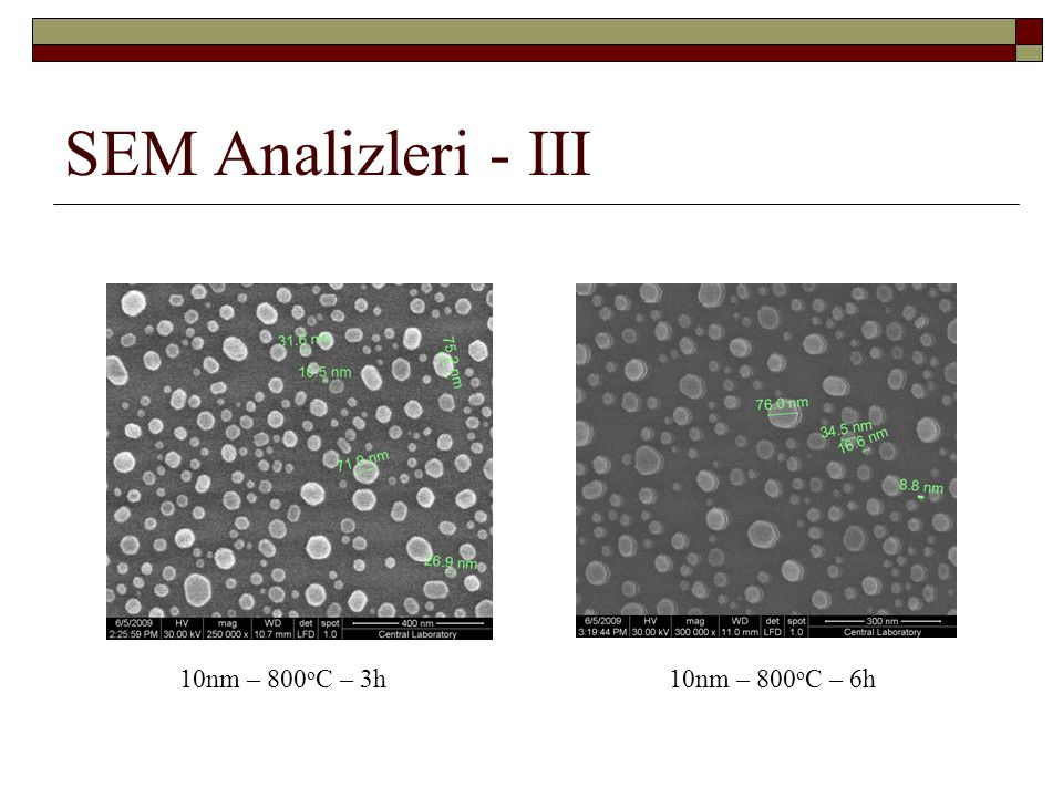 SEM Analizleri - III 10nm – 800oC – 3h 10nm – 800oC – 6h
