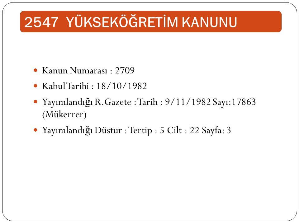 2547 YÜKSEKÖĞRETİM KANUNU Kanun Numarası : 2709