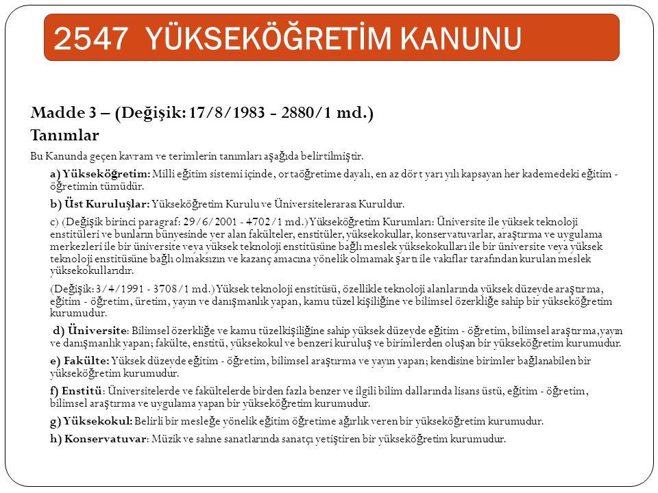 2547 YÜKSEKÖĞRETİM KANUNU Madde 3 – (Değişik: 17/8/1983 - 2880/1 md.)