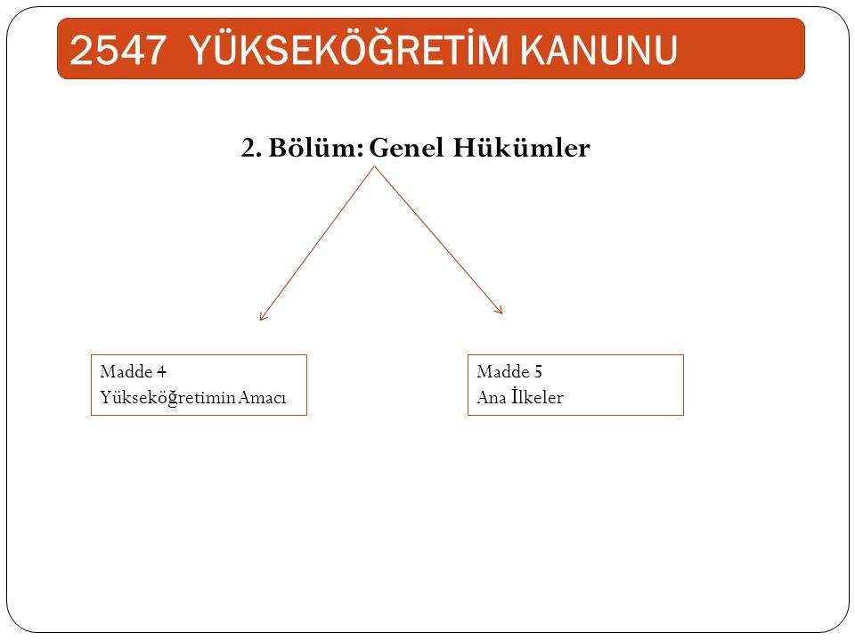 2547 YÜKSEKÖĞRETİM KANUNU 2. Bölüm: Genel Hükümler