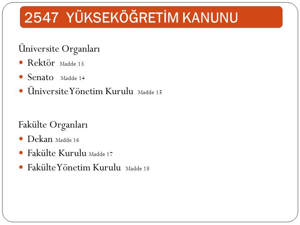 2547 YÜKSEKÖĞRETİM KANUNU Üniversite Organları Rektör Madde 13