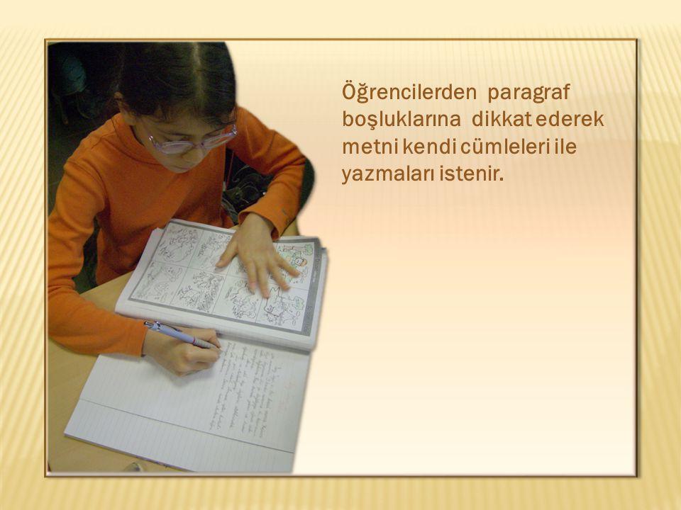Öğrencilerden paragraf boşluklarına dikkat ederek metni kendi cümleleri ile yazmaları istenir.