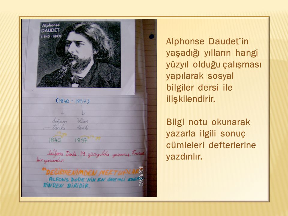 Alphonse Daudet'in yaşadığı yılların hangi yüzyıl olduğu çalışması yapılarak sosyal bilgiler dersi ile ilişkilendirir.