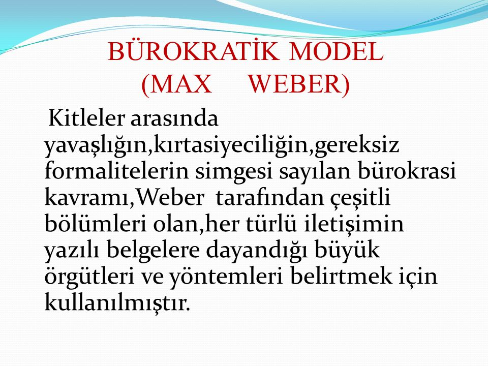 BÜROKRATİK MODEL (MAX WEBER)