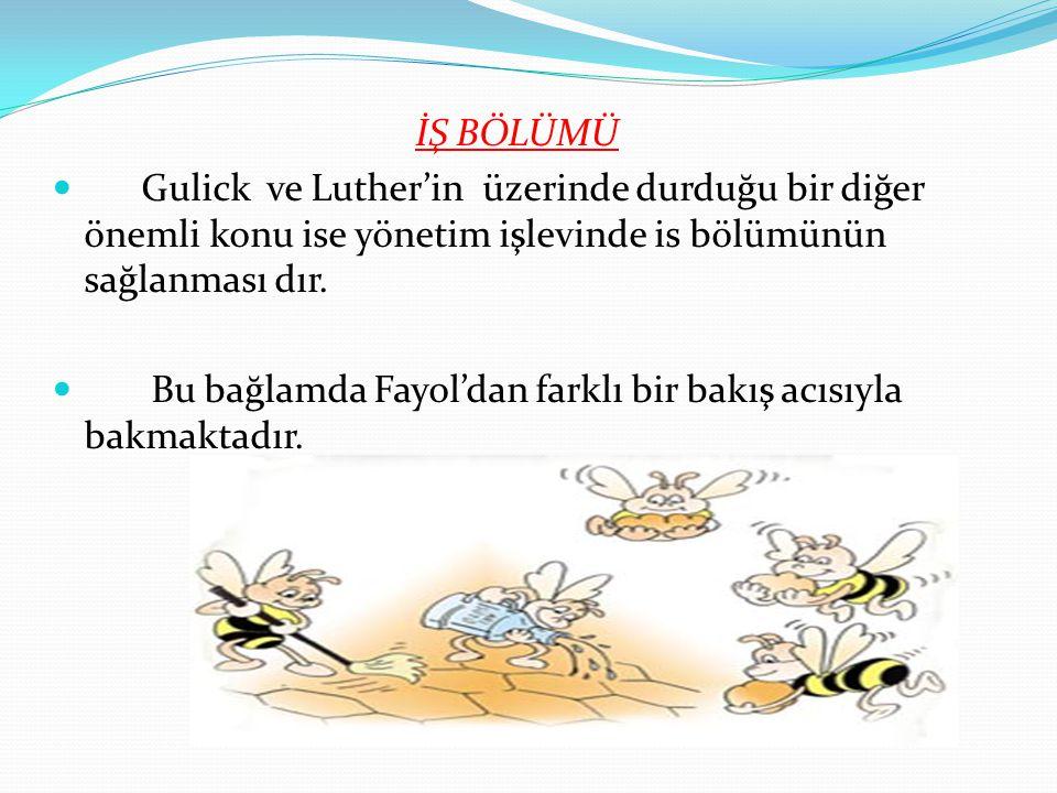 İŞ BÖLÜMÜ Gulick ve Luther'in üzerinde durduğu bir diğer önemli konu ise yönetim işlevinde is bölümünün sağlanması dır.