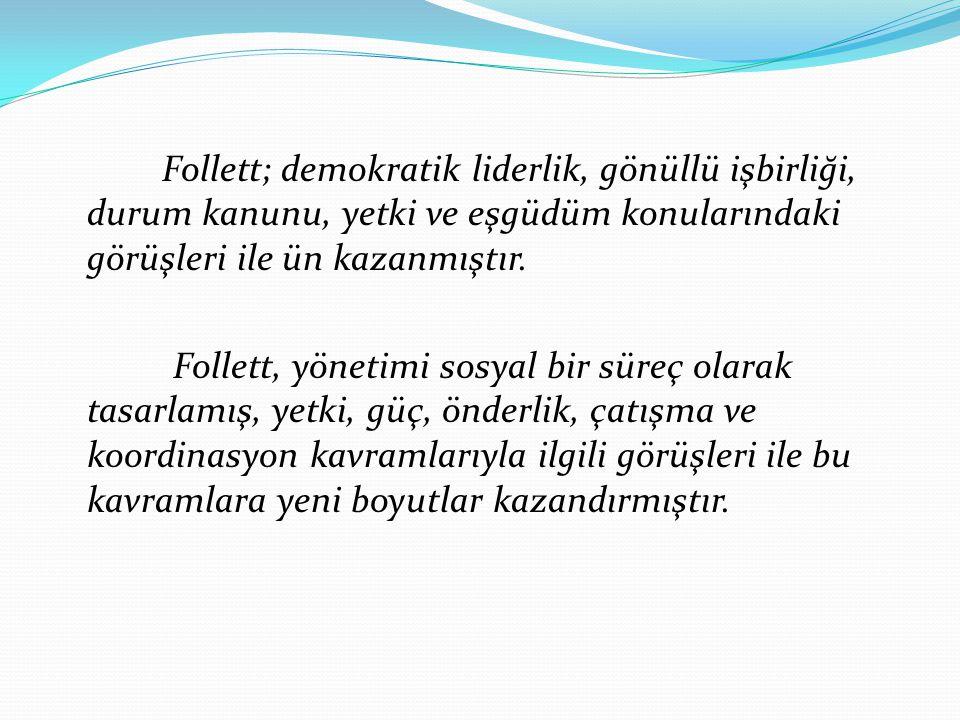 Follett; demokratik liderlik, gönüllü işbirliği, durum kanunu, yetki ve eşgüdüm konularındaki görüşleri ile ün kazanmıştır.