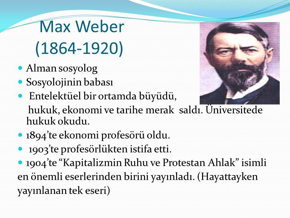 Max Weber (1864-1920) Alman sosyolog Sosyolojinin babası