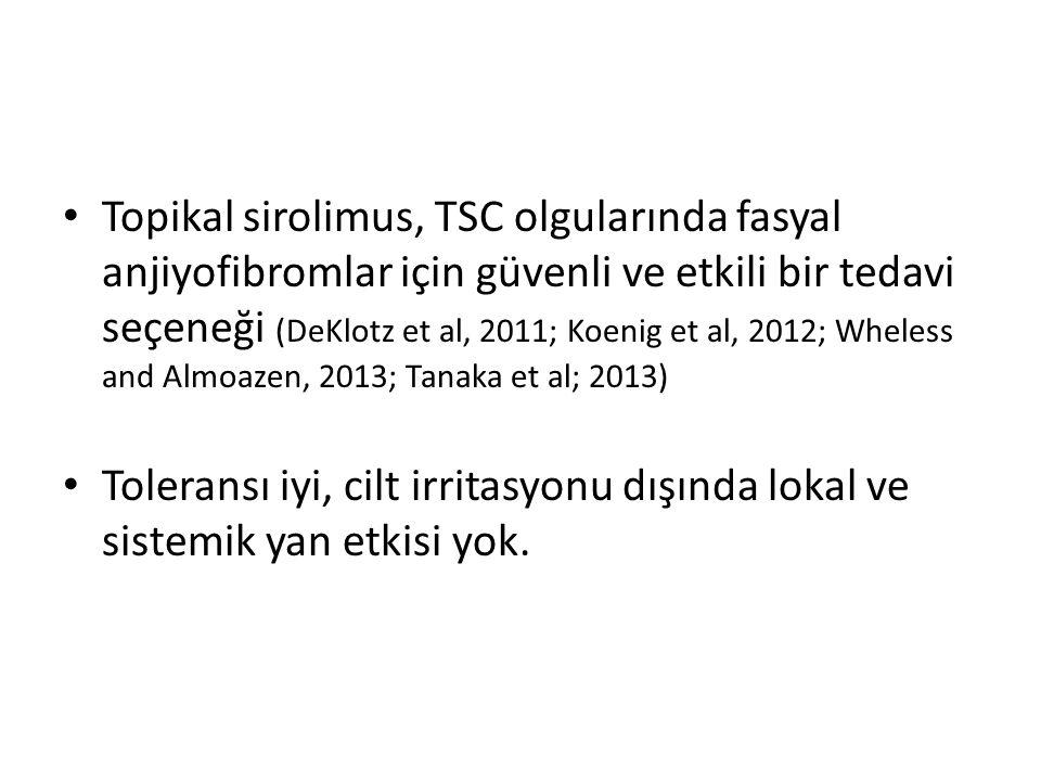 Topikal sirolimus, TSC olgularında fasyal anjiyofibromlar için güvenli ve etkili bir tedavi seçeneği (DeKlotz et al, 2011; Koenig et al, 2012; Wheless and Almoazen, 2013; Tanaka et al; 2013)