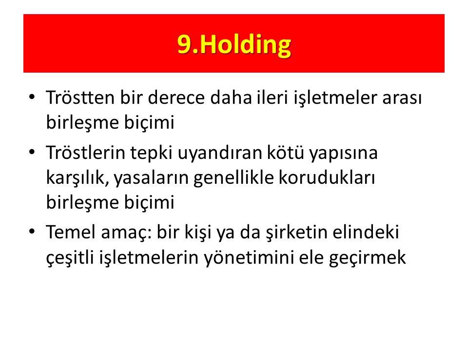 9.Holding Tröstten bir derece daha ileri işletmeler arası birleşme biçimi.