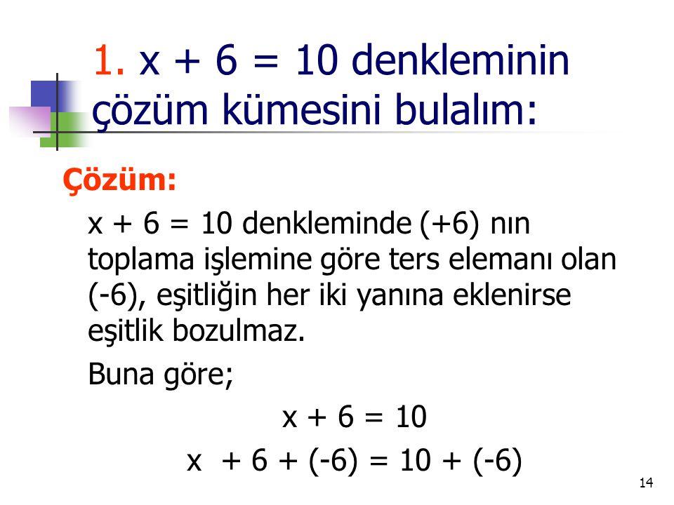 1. x + 6 = 10 denkleminin çözüm kümesini bulalım: