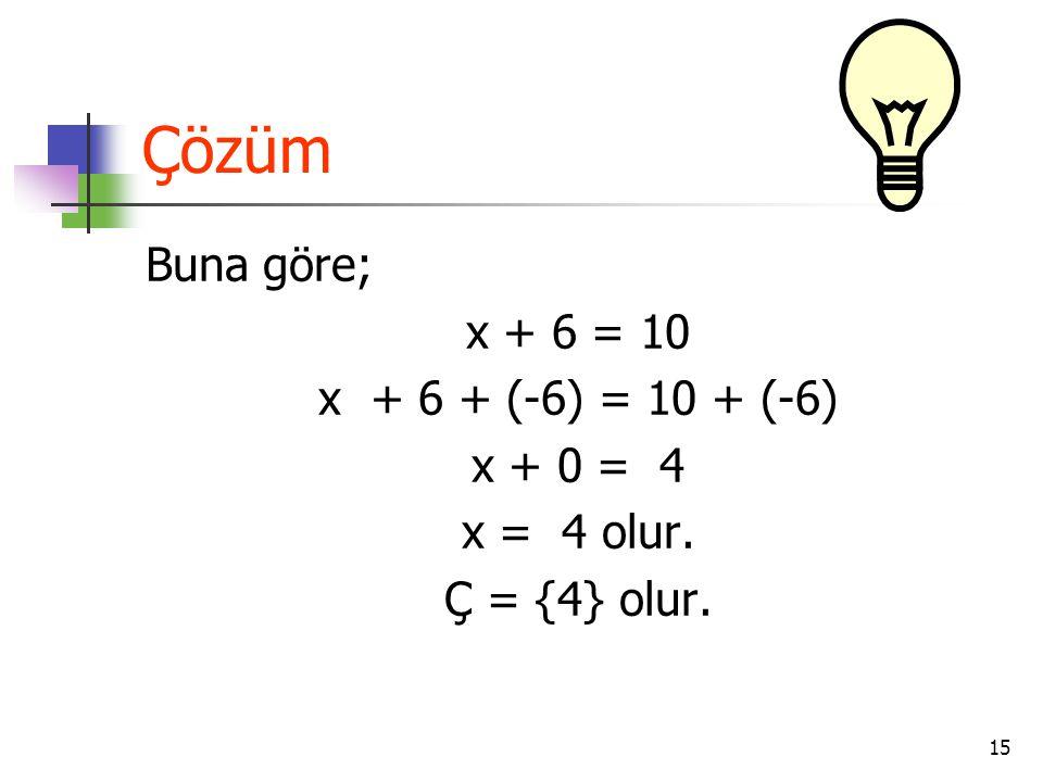 Çözüm Buna göre; x + 6 = 10 x + 6 + (-6) = 10 + (-6) x + 0 = 4